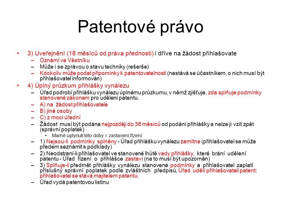 Patentové právo 3) Uveřejnění (18 měsíců od práva přednosti) i dříve na žádost přihlašovate. Oznámí ve Věstníku.