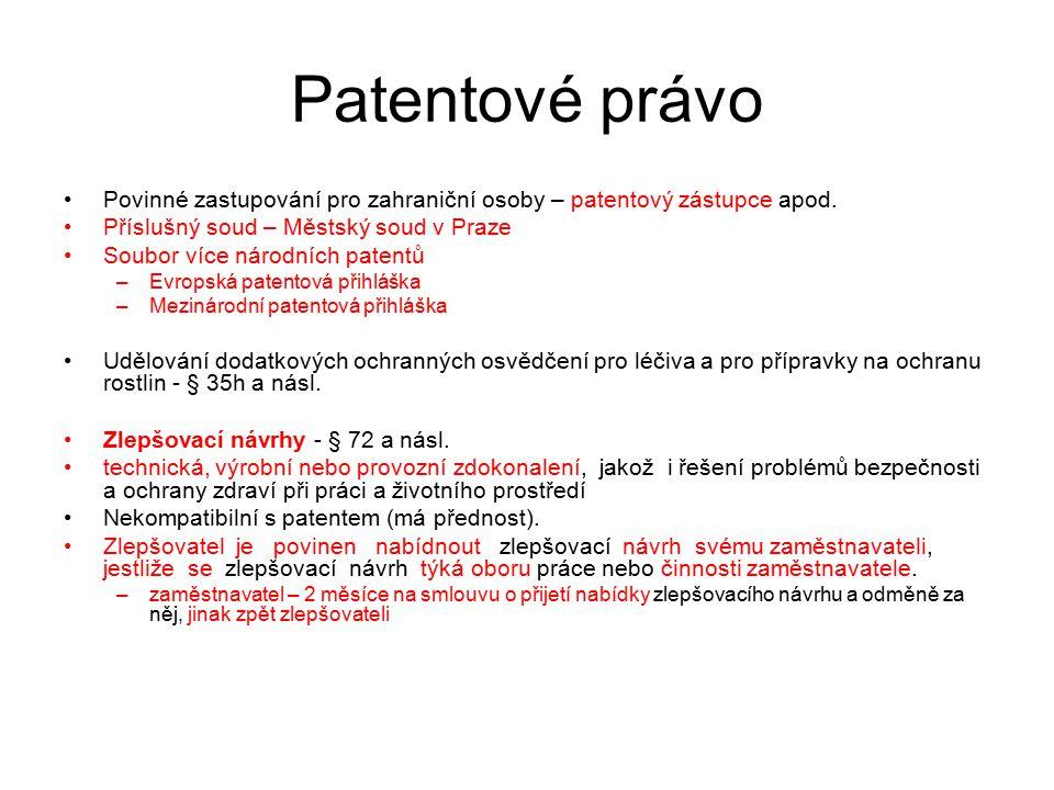 Patentové právo Povinné zastupování pro zahraniční osoby – patentový zástupce apod. Příslušný soud – Městský soud v Praze.