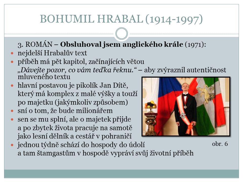 BOHUMIL HRABAL (1914-1997) 3. ROMÁN – Obsluhoval jsem anglického krále (1971): nejdelší Hrabalův text.
