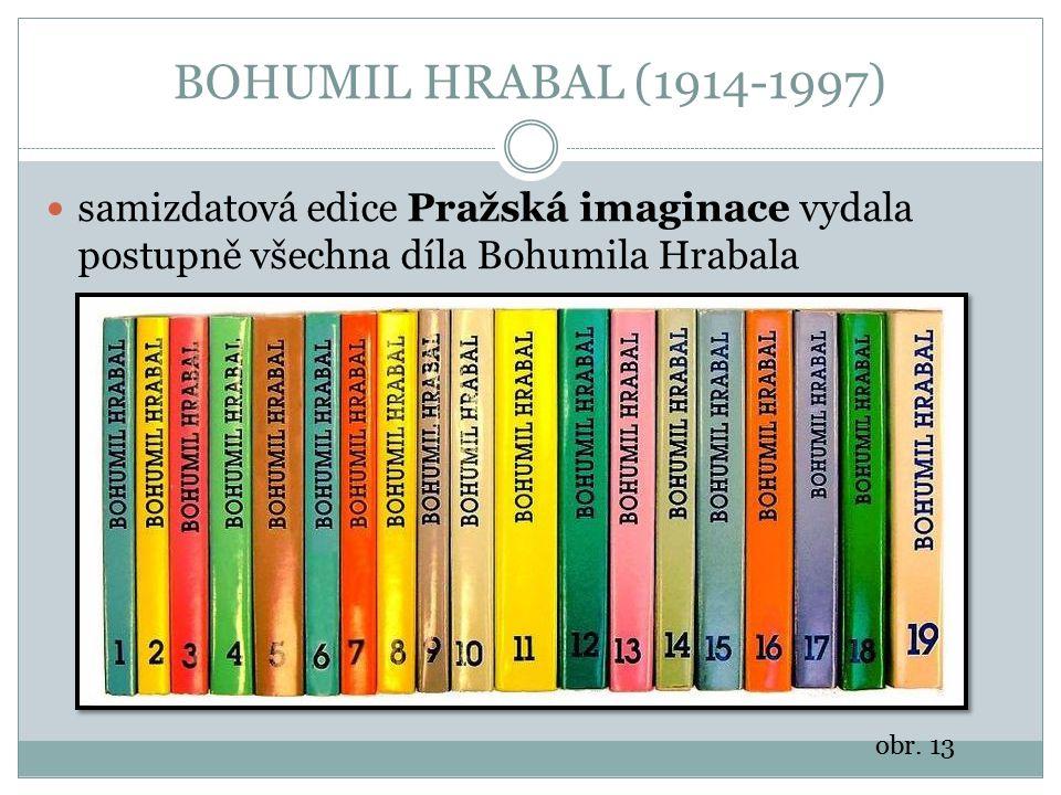 BOHUMIL HRABAL (1914-1997) samizdatová edice Pražská imaginace vydala postupně všechna díla Bohumila Hrabala.