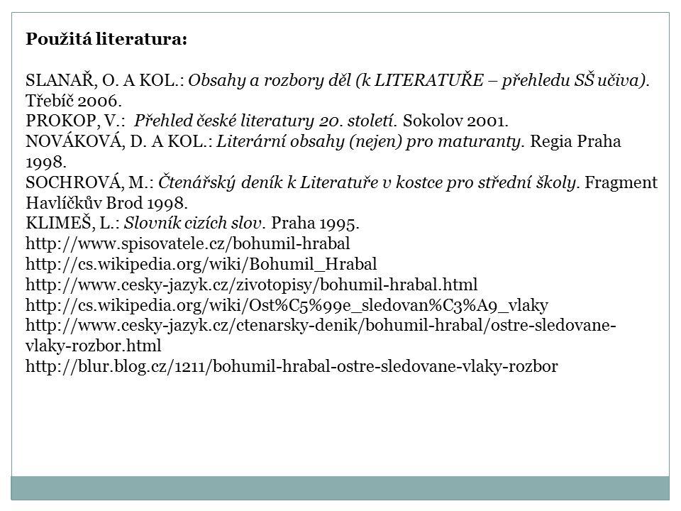 Použitá literatura: SLANAŘ, O. A KOL.: Obsahy a rozbory děl (k LITERATUŘE – přehledu SŠ učiva). Třebíč 2006.