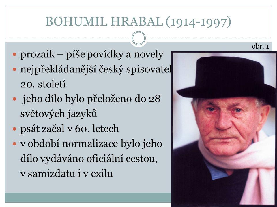BOHUMIL HRABAL (1914-1997) prozaik – píše povídky a novely