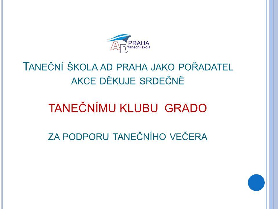 Taneční škola ad praha jako pořadatel akce děkuje srdečně TANEČNÍMU KLUBU GRADO za podporu tanečního večera