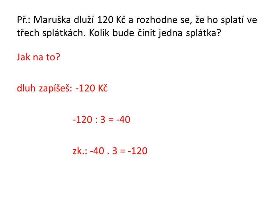 Př.: Maruška dluží 120 Kč a rozhodne se, že ho splatí ve třech splátkách. Kolik bude činit jedna splátka