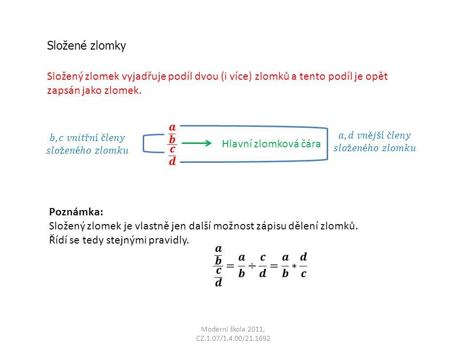 Složené zlomky Složený zlomek vyjadřuje podíl dvou (i více) zlomků a tento podíl je opět zapsán jako zlomek.