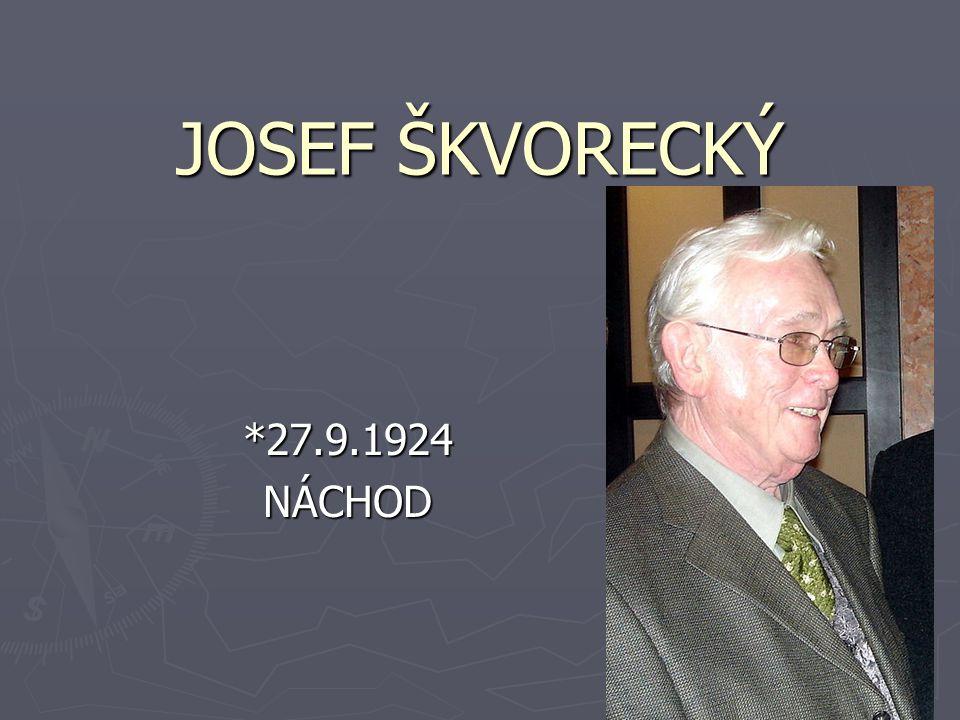 JOSEF ŠKVORECKÝ *27.9.1924 NÁCHOD