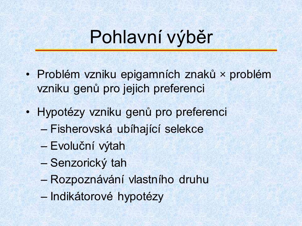 Pohlavní výběr Problém vzniku epigamních znaků × problém vzniku genů pro jejich preferenci. Hypotézy vzniku genů pro preferenci.
