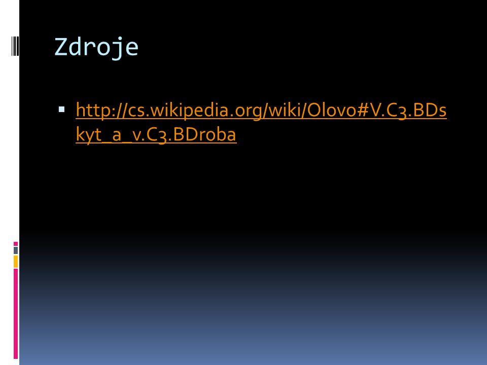 Zdroje http://cs.wikipedia.org/wiki/Olovo#V.C3.BDs kyt_a_v.C3.BDroba