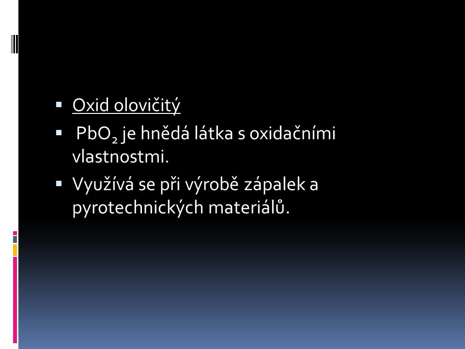 Oxid olovičitý PbO2 je hnědá látka s oxidačními vlastnostmi.