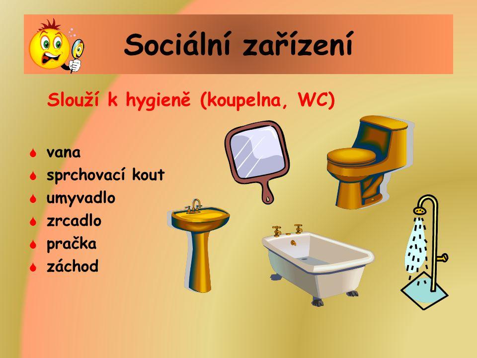 Sociální zařízení Slouží k hygieně (koupelna, WC) vana sprchovací kout