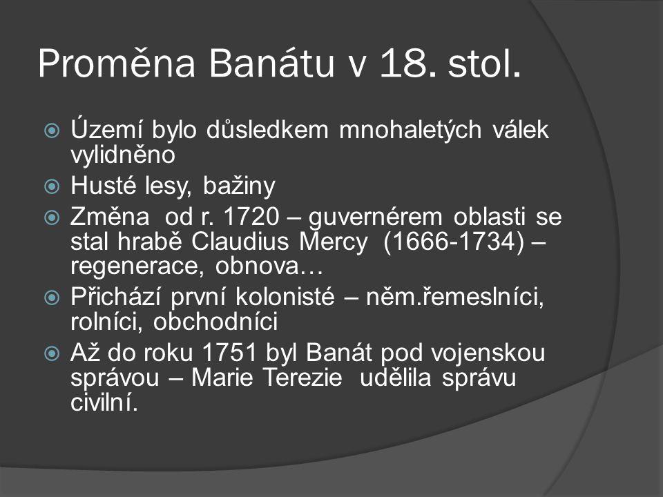 Proměna Banátu v 18. stol. Území bylo důsledkem mnohaletých válek vylidněno. Husté lesy, bažiny.