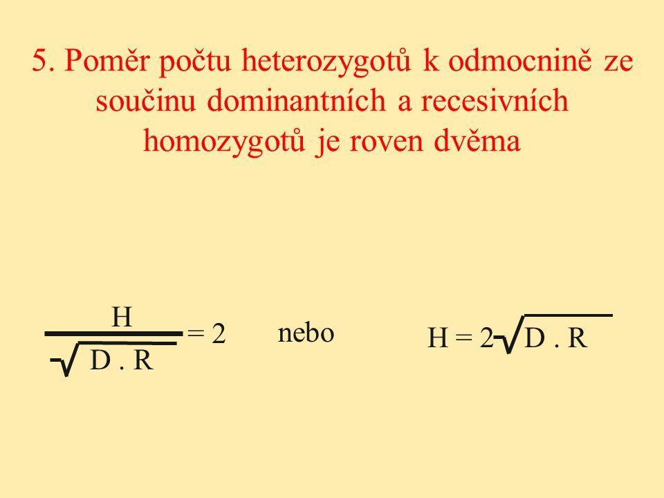 5. Poměr počtu heterozygotů k odmocnině ze součinu dominantních a recesivních homozygotů je roven dvěma