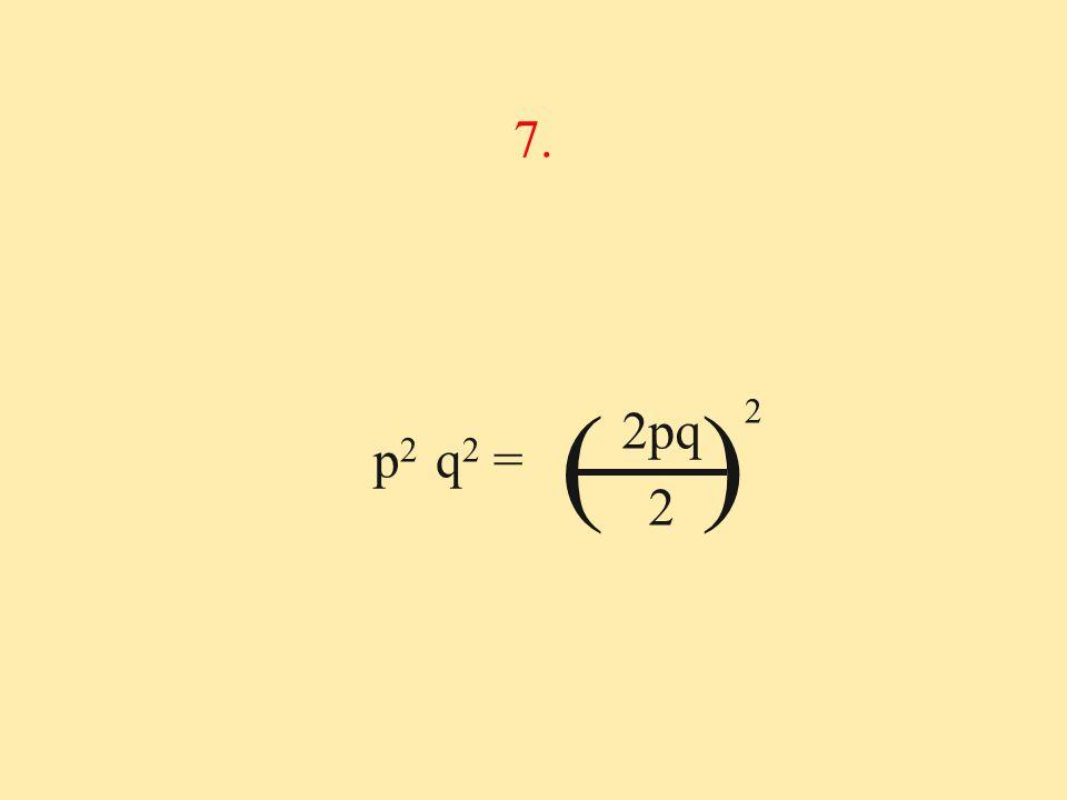 7. ( ) 2 2pq 2 p2 q2 =