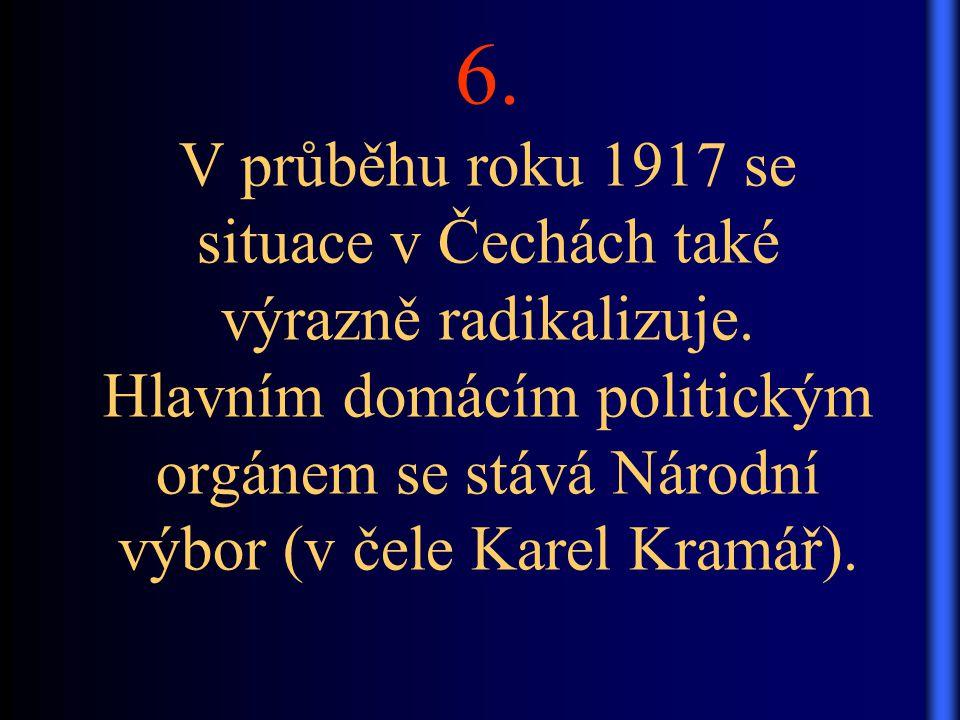 6. V průběhu roku 1917 se situace v Čechách také výrazně radikalizuje