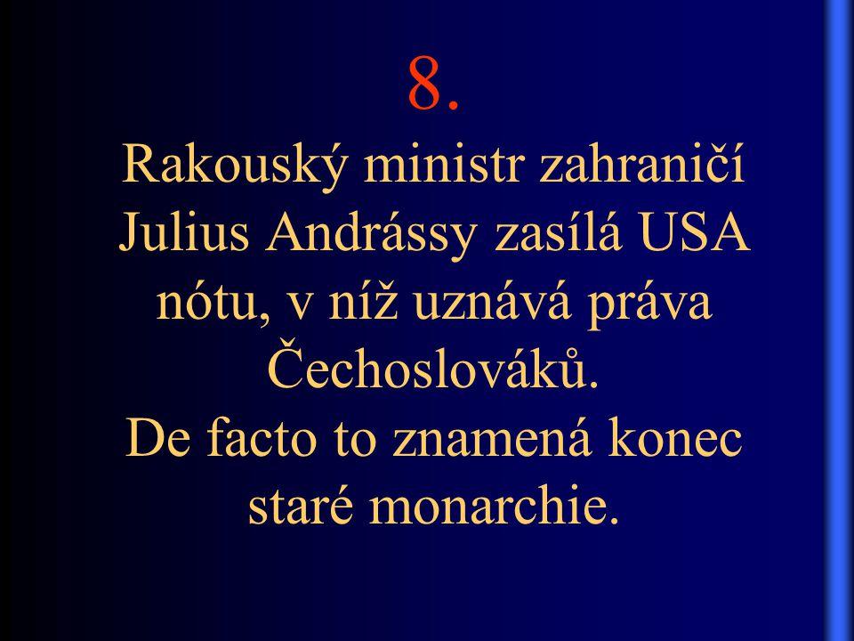 8. Rakouský ministr zahraničí Julius Andrássy zasílá USA nótu, v níž uznává práva Čechoslováků.