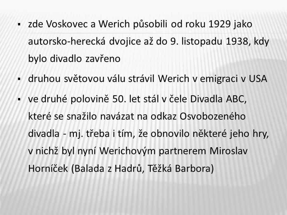zde Voskovec a Werich působili od roku 1929 jako autorsko-herecká dvojice až do 9. listopadu 1938, kdy bylo divadlo zavřeno
