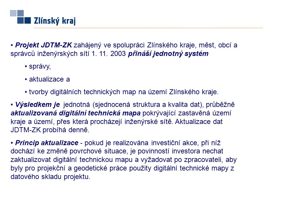 Projekt JDTM-ZK zahájený ve spolupráci Zlínského kraje, měst, obcí a správců inženýrských sítí 1. 11. 2003 přináší jednotný systém