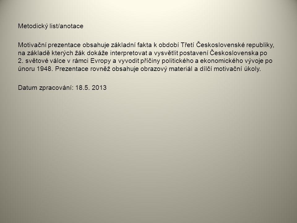 Metodický list/anotace Motivační prezentace obsahuje základní fakta k období Třetí Československé republiky, na základě kterých žák dokáže interpretovat a vysvětlit postavení Československa po 2.