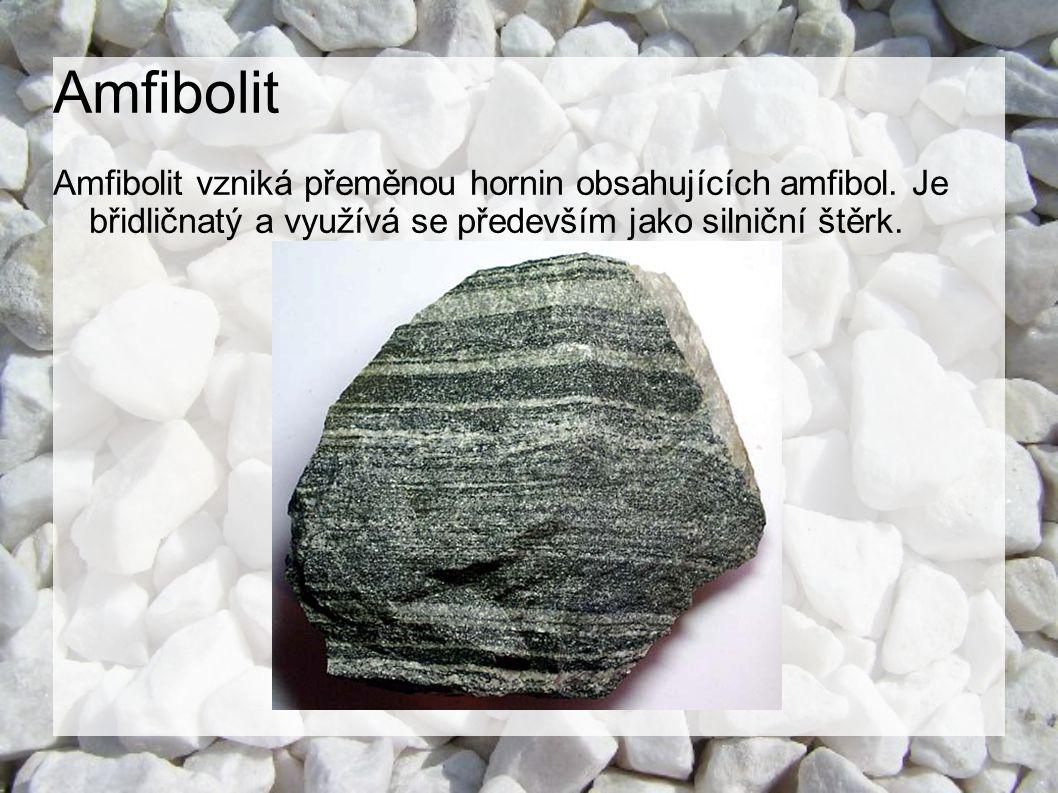 Amfibolit Amfibolit vzniká přeměnou hornin obsahujících amfibol.