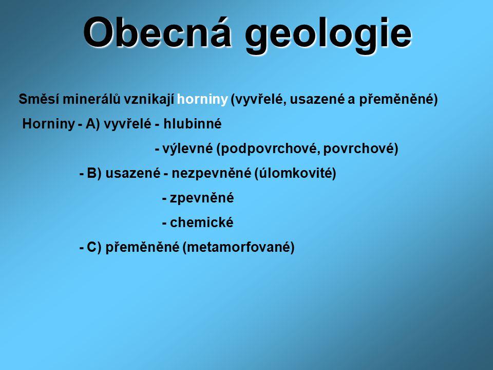 Obecná geologie Směsí minerálů vznikají horniny (vyvřelé, usazené a přeměněné) Horniny - A) vyvřelé - hlubinné.