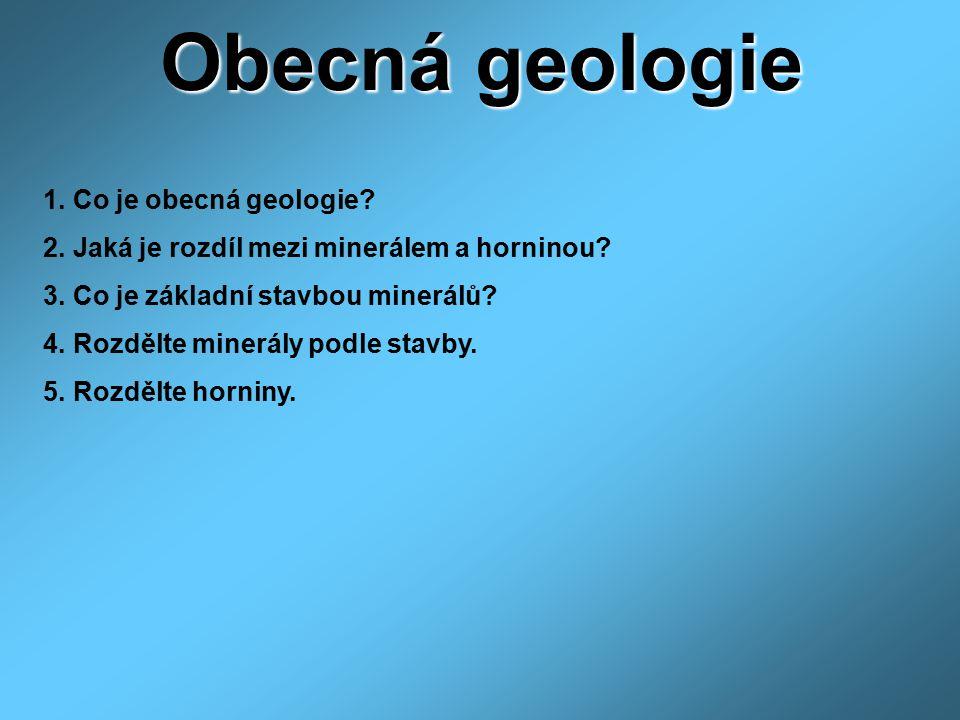 Obecná geologie 1. Co je obecná geologie