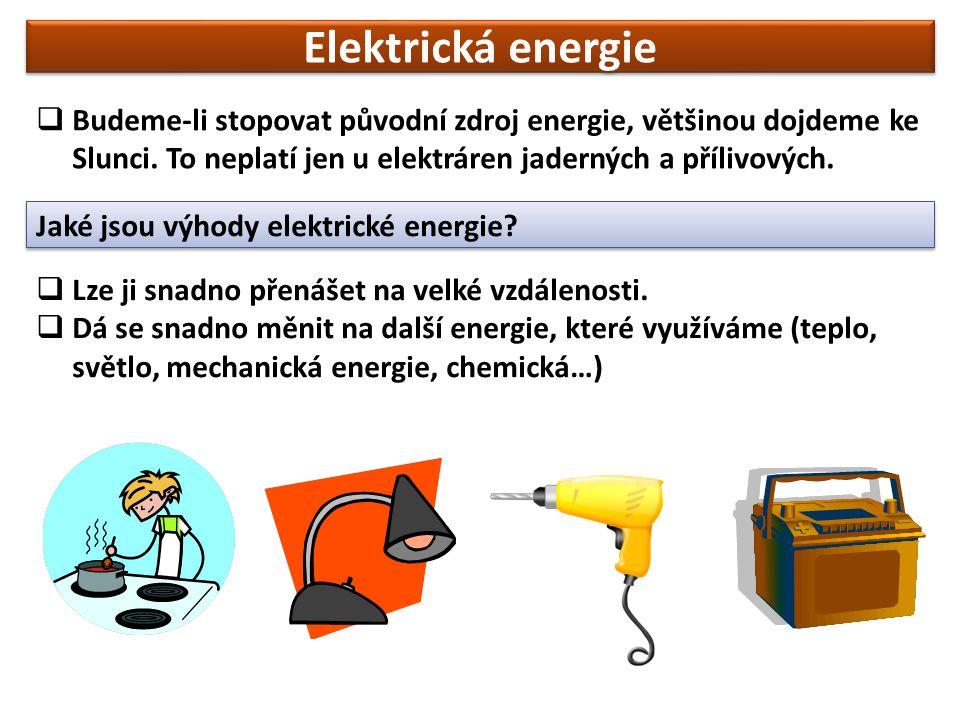 Elektrická energie Budeme-li stopovat původní zdroj energie, většinou dojdeme ke Slunci. To neplatí jen u elektráren jaderných a přílivových.