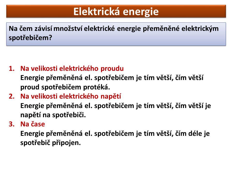 Elektrická energie Na čem závisí množství elektrické energie přeměněné elektrickým spotřebičem