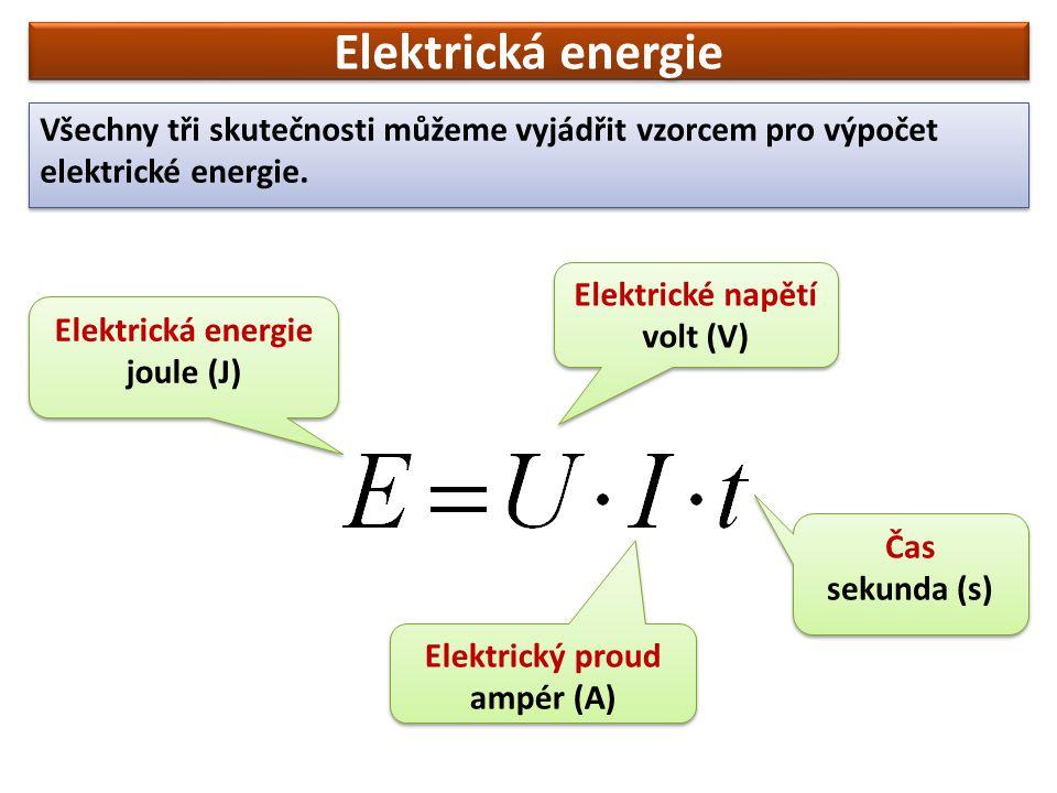 Elektrická energie Všechny tři skutečnosti můžeme vyjádřit vzorcem pro výpočet elektrické energie. Elektrické napětí.