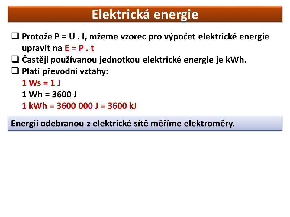 Elektrická energie Protože P = U . I, mžeme vzorec pro výpočet elektrické energie upravit na E = P . t.