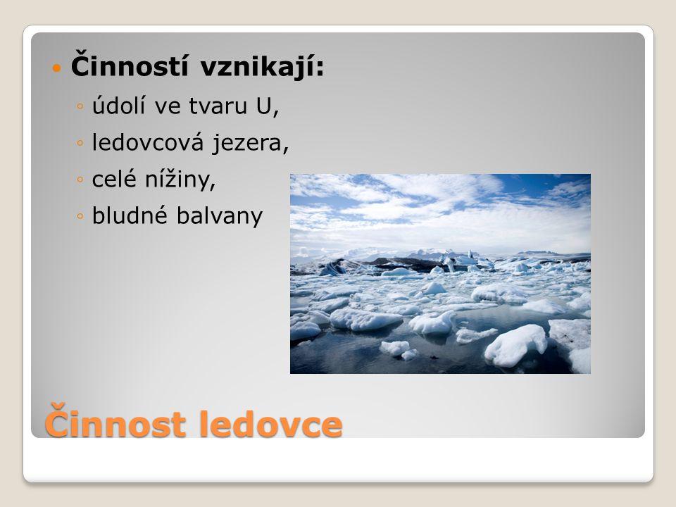 Činnost ledovce Činností vznikají: údolí ve tvaru U, ledovcová jezera,