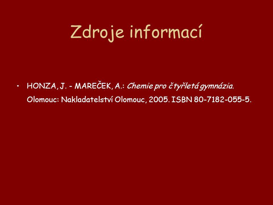 Zdroje informací HONZA, J. - MAREČEK, A.: Chemie pro čtyřletá gymnázia.