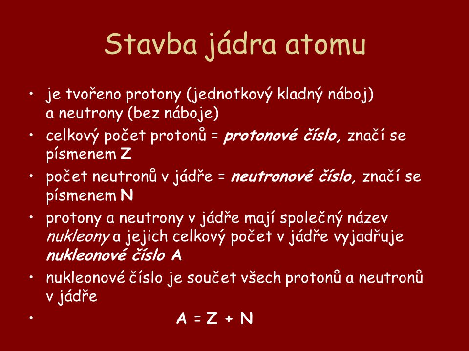 Stavba jádra atomu je tvořeno protony (jednotkový kladný náboj) a neutrony (bez náboje)