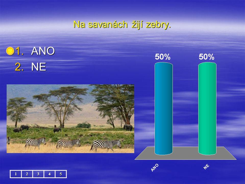 Na savanách žijí zebry. ANO NE 1 2 3 4 5