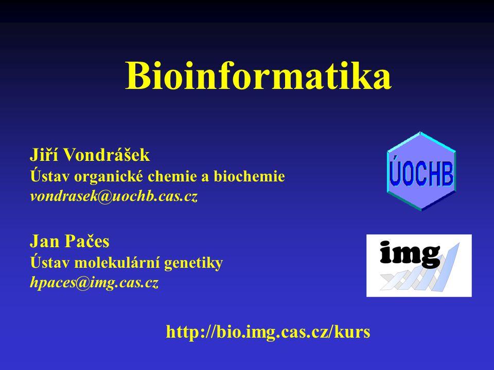 Bioinformatika Jiří Vondrášek Jan Pačes http://bio.img.cas.cz/kurs