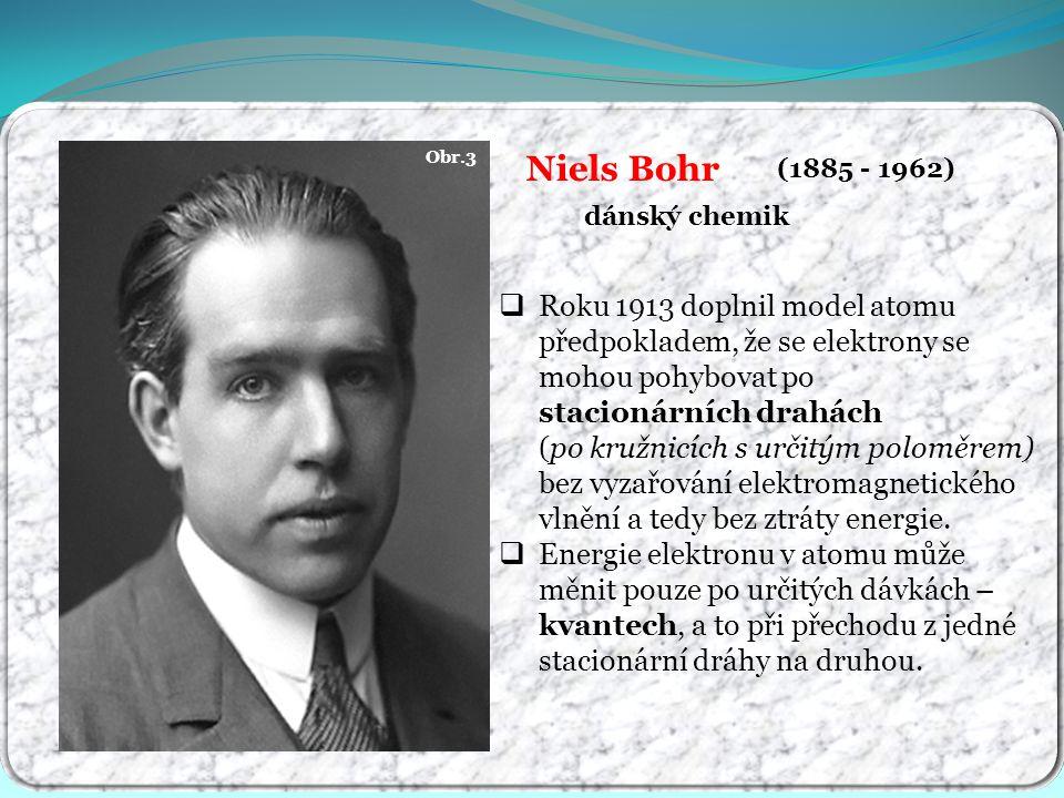 Obr.3 Niels Bohr. (1885 - 1962) dánský chemik.