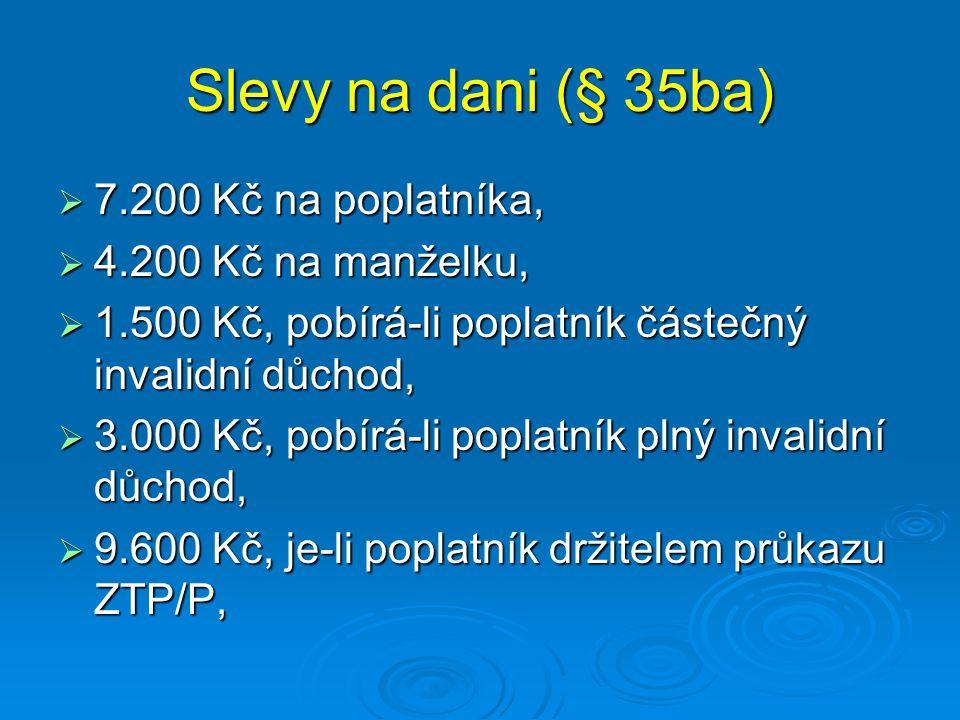 Slevy na dani (§ 35ba) 7.200 Kč na poplatníka, 4.200 Kč na manželku,