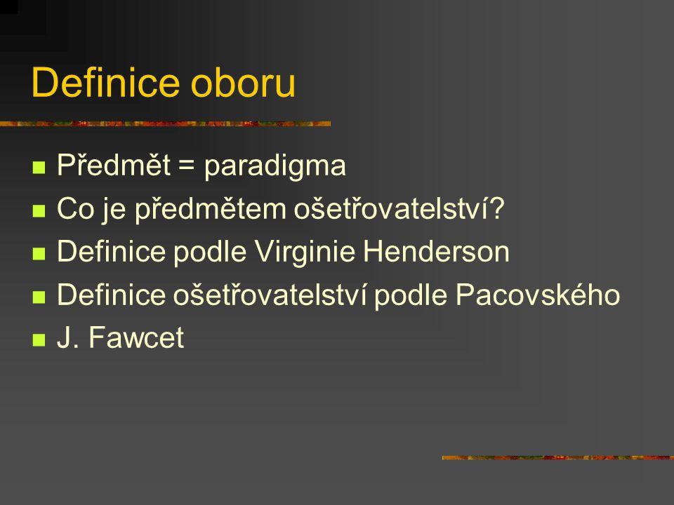 Definice oboru Předmět = paradigma Co je předmětem ošetřovatelství