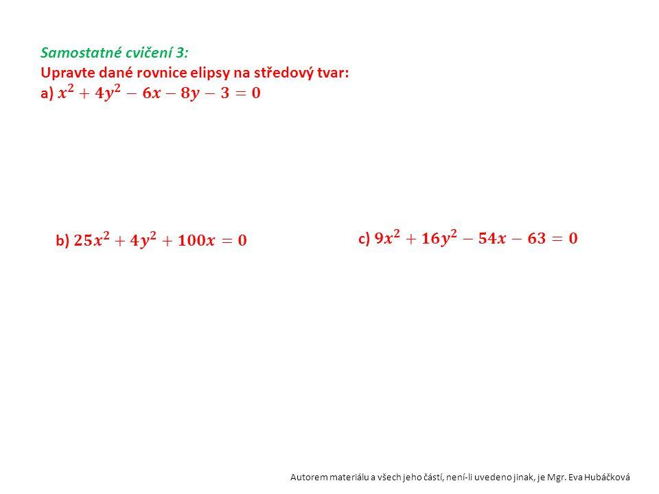 Upravte dané rovnice elipsy na středový tvar: a) 𝒙 𝟐 +𝟒 𝒚 𝟐 −𝟔𝒙−𝟖𝒚−𝟑=𝟎
