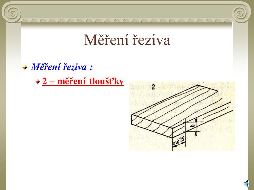 Měření řeziva Měření řeziva : 2 – měření tloušťky