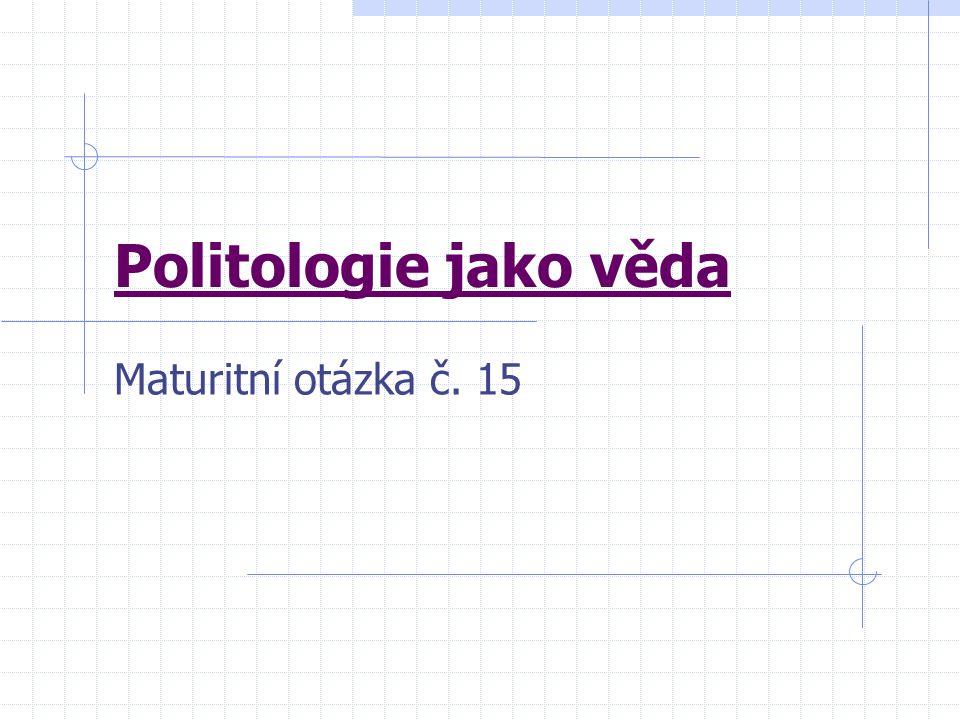 Politologie jako věda Maturitní otázka č. 15