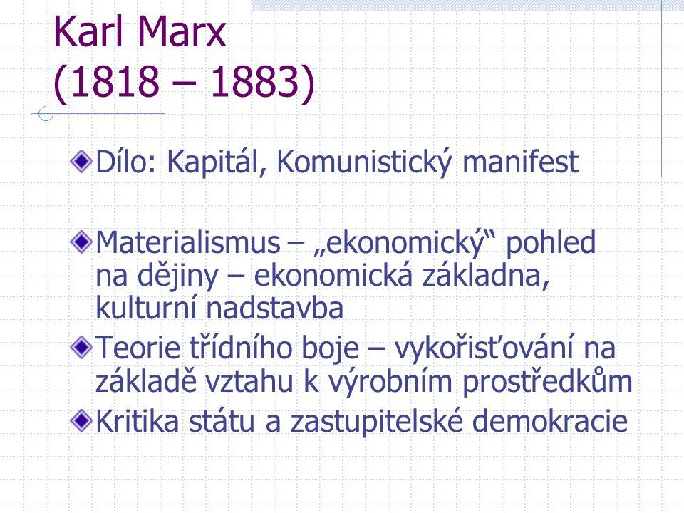 Karl Marx (1818 – 1883) Dílo: Kapitál, Komunistický manifest