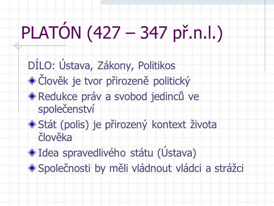 PLATÓN (427 – 347 př.n.l.) DÍLO: Ústava, Zákony, Politikos