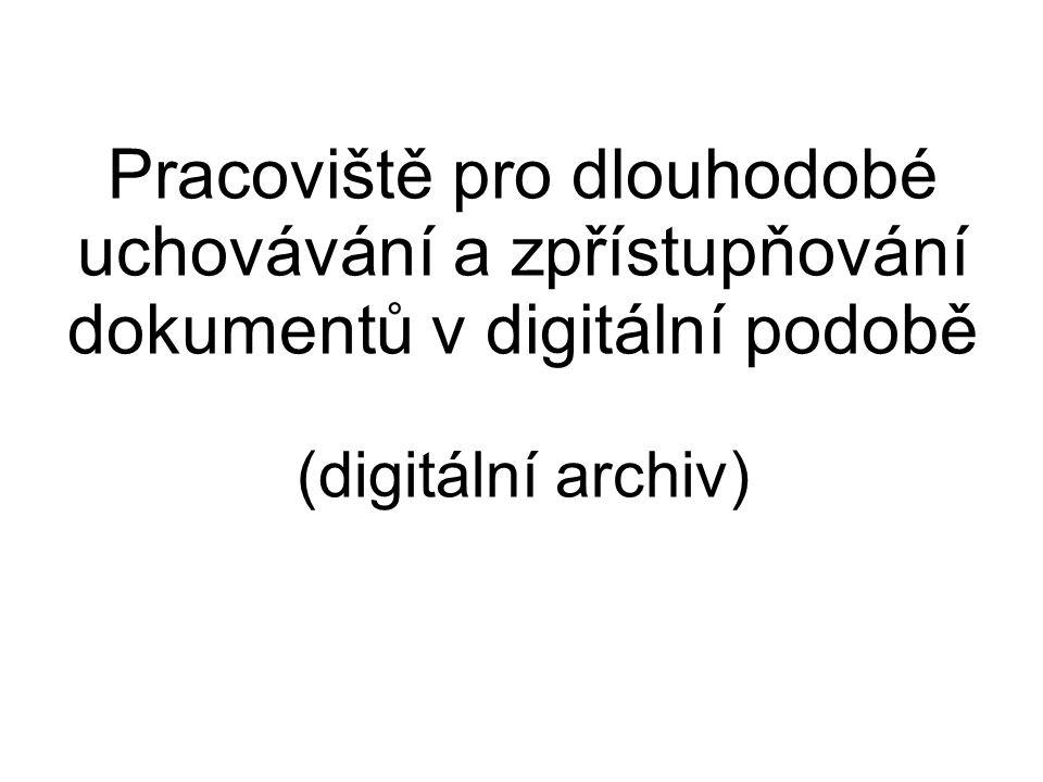 Pracoviště pro dlouhodobé uchovávání a zpřístupňování dokumentů v digitální podobě (digitální archiv)