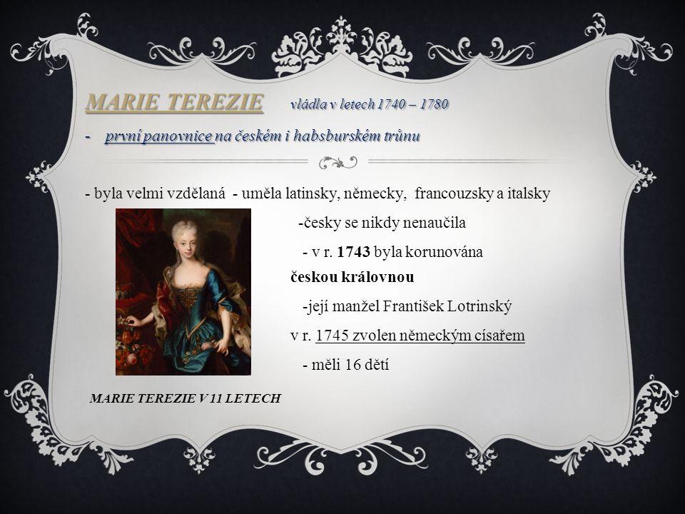 MARIE TEREZIE vládla v letech 1740 – 1780