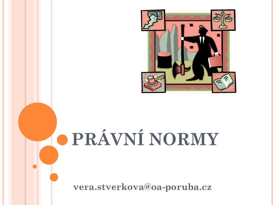 PRÁVNÍ NORMY vera.stverkova@oa-poruba.cz
