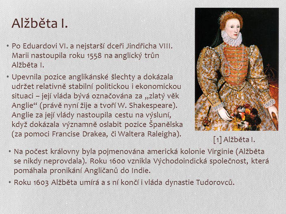 Alžběta I. Po Eduardovi VI. a nejstarší dceři Jindřicha VIII. Marii nastoupila roku 1558 na anglický trůn Alžběta I.