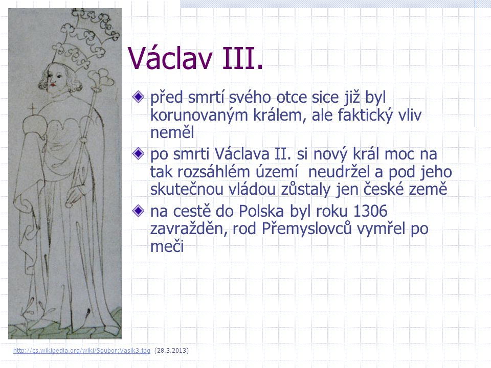 Václav III. před smrtí svého otce sice již byl korunovaným králem, ale faktický vliv neměl.