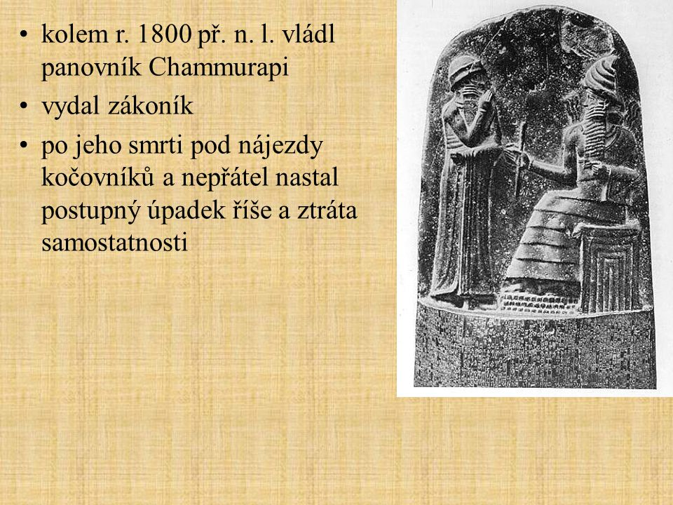 kolem r. 1800 př. n. l. vládl panovník Chammurapi