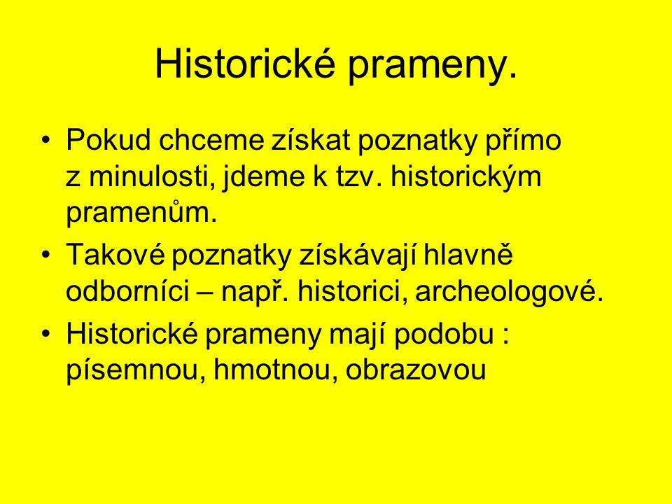 Historické prameny. Pokud chceme získat poznatky přímo z minulosti, jdeme k tzv. historickým pramenům.