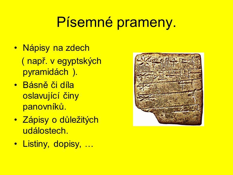 Písemné prameny. Nápisy na zdech ( např. v egyptských pyramidách ).